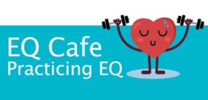 EQ Cafe: Practicing EQ
