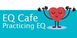 EQ Cafe: Practicing EQ